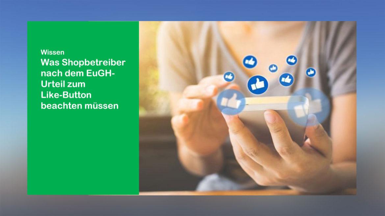 webfellows informiert: EuGH-Urteil-zum-Like-Button